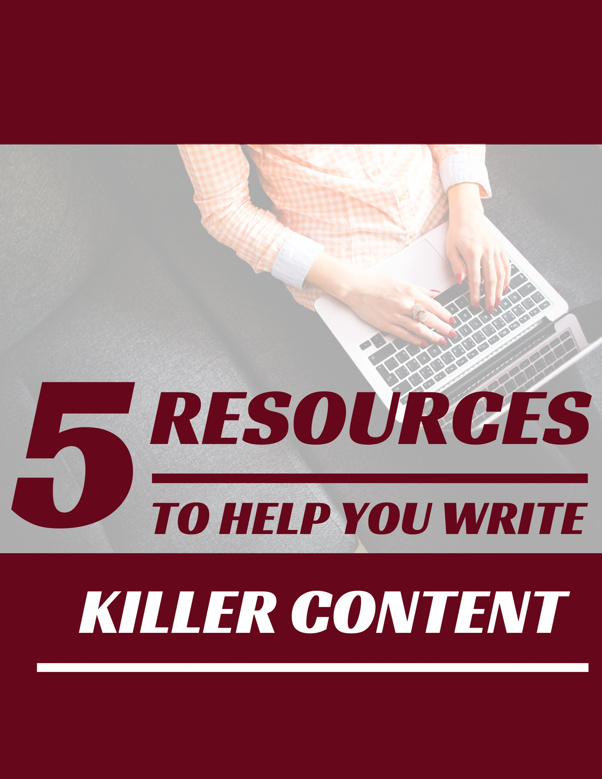 5 resources to help you write killer content