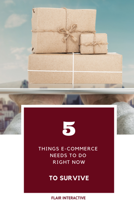 5 Things E-commerce Needs to Do Right Now to Survive